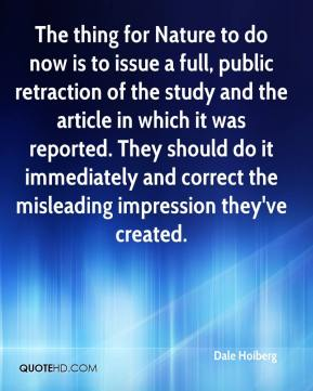 Dale Hoiberg - The thing for Nature to do now is to issue a full, public retraction of the study and the article in which it was reported. They should do it immediately and correct the misleading impression they've created.