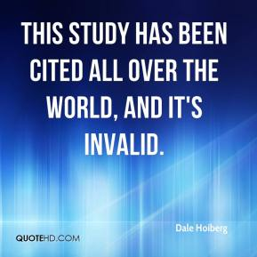 Dale Hoiberg - This study has been cited all over the world, and it's invalid. We have never claimed that Britannica is error-free, but Nature attributed to us dozens of inaccuracies that simply were not inaccuracies at all. We practice strong scholarship, reasoned judgment, and continuous editorial review, and we publish a reliable, high-quality encyclopedia. By its flawed analysis and false accusations, Nature did us a great disservice.