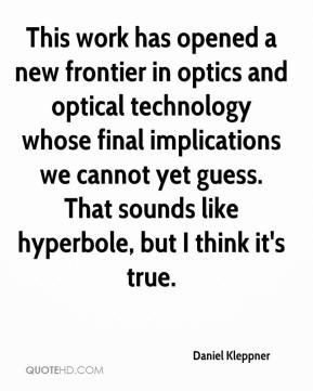 Daniel Kleppner - This work has opened a new frontier in optics and optical technology whose final implications we cannot yet guess. That sounds like hyperbole, but I think it's true.