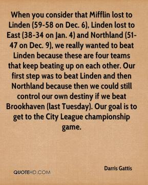Darris Gattis - When you consider that Mifflin lost to Linden (59-58 on Dec. 6), Linden lost to East (38-34 on Jan. 4) and Northland (51-47 on Dec. 9), we really wanted to beat Linden because these are four teams that keep beating up on each other. Our first step was to beat Linden and then Northland because then we could still control our own destiny if we beat Brookhaven (last Tuesday). Our goal is to get to the City League championship game.