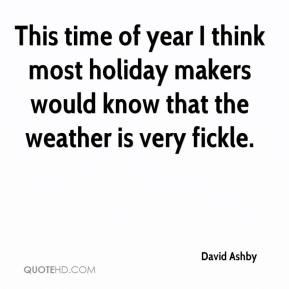 David Ashby - This time of year I think most holiday makers would know that the weather is very fickle.