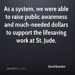 David Brandon - As a system, we were able to raise public awareness and much-needed dollars to support the lifesaving work at St. Jude.