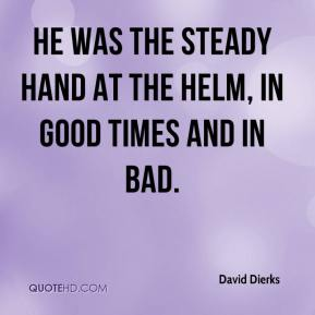 David Dierks - He was the steady hand at the helm, in good times and in bad.