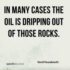 David Houseknecht - In many cases the oil is dripping out of those rocks.