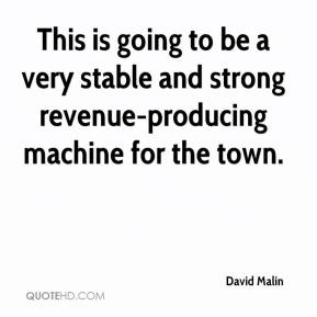 David Malin - This is going to be a very stable and strong revenue-producing machine for the town.