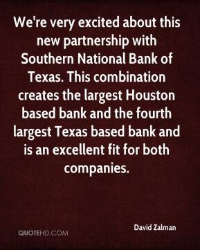 David Zalman - We're very excited about this new partnership with Southern National Bank of Texas. This combination creates the largest Houston based bank and the fourth largest Texas based bank and is an excellent fit for both companies.