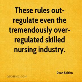 Dean Solden - These rules out-regulate even the tremendously over-regulated skilled nursing industry.