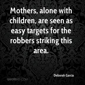Mothers, alone with children, are seen as easy targets for the robbers striking this area.