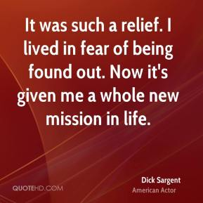 Dick Sargent - It was such a relief. I lived in fear of being found out. Now it's given me a whole new mission in life.