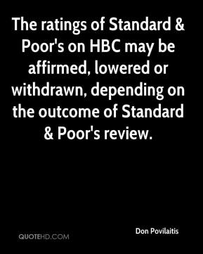 Don Povilaitis - The ratings of Standard & Poor's on HBC may be affirmed, lowered or withdrawn, depending on the outcome of Standard & Poor's review.
