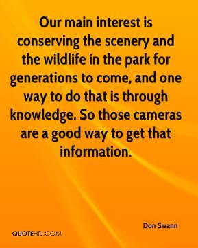 Don Swann - Our main interest is conserving the scenery and the wildlife in the park for generations to come, and one way to do that is through knowledge. So those cameras are a good way to get that information.