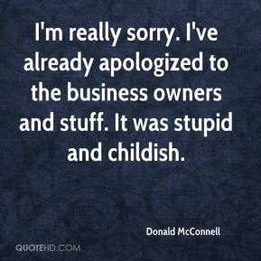 Donald McConnell - I'm really sorry. I've already apologized to the business owners and stuff. It was stupid and childish.