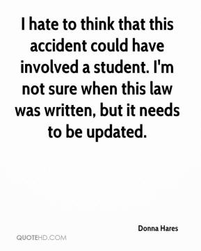 I hate to think that this accident could have involved a student. I'm not sure when this law was written, but it needs to be updated.