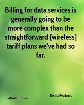 Donna Rowlands - Billing for data services is generally going to be more complex than the straightforward [wireless] tariff plans we've had so far.