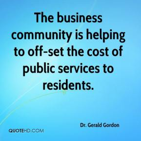 Dr. Gerald Gordon - The business community is helping to off-set the cost of public services to residents.