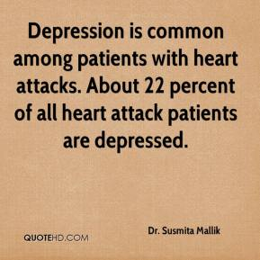 Dr. Susmita Mallik - Depression is common among patients with heart attacks. About 22 percent of all heart attack patients are depressed.