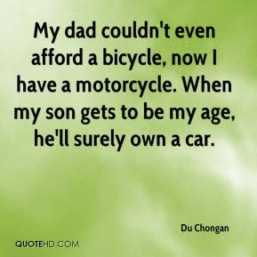 Du Chongan - My dad couldn't even afford a bicycle, now I have a motorcycle. When my son gets to be my age, he'll surely own a car.