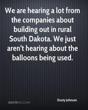 Dusty Johnson - We are hearing a lot from the companies about building out in rural South Dakota. We just aren't hearing about the balloons being used.