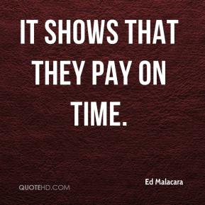 Ed Malacara - It shows that they pay on time.