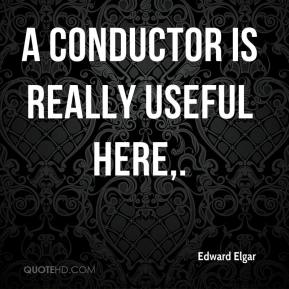 Edward Elgar - A conductor is really useful here.