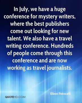 Eileen Petrocelli - In July, we have a huge conference for mystery writers, where the best publishers come out looking for new talent. We also have a travel writing conference. Hundreds of people come through this conference and are now working as travel journalists.