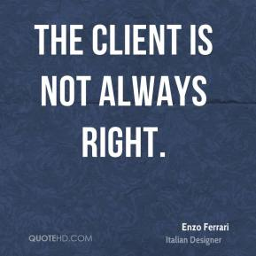 The client is not always right.