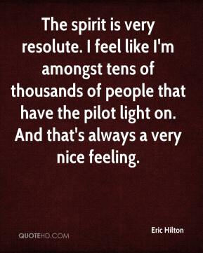 Eric Hilton - The spirit is very resolute. I feel like I'm amongst tens of thousands of people that have the pilot light on. And that's always a very nice feeling.