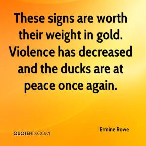 Ermine Rowe - These signs are worth their weight in gold. Violence has decreased and the ducks are at peace once again.