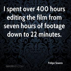 Felipe Soares - I spent over 400 hours editing the film from seven hours of footage down to 22 minutes.