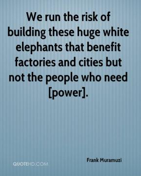 Frank Muramuzi - We run the risk of building these huge white elephants that benefit factories and cities but not the people who need [power].