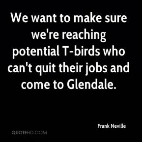 Frank Neville - We want to make sure we're reaching potential T-birds who can't quit their jobs and come to Glendale.