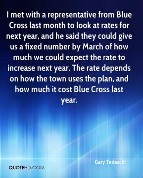 Gary Tedeschi - I met with a representative from Blue Cross last month to look at rates for next year, and he said they could give us a fixed number by March of how much we could expect the rate to increase next year. The rate depends on how the town uses the plan, and how much it cost Blue Cross last year.