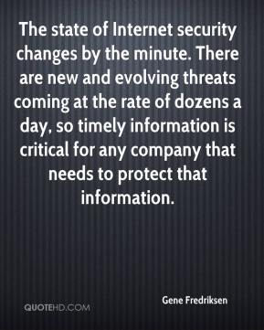 The state of Internet security changes by the minute. There are new and evolving threats coming at the rate of dozens a day, so timely information is critical for any company that needs to protect that information.
