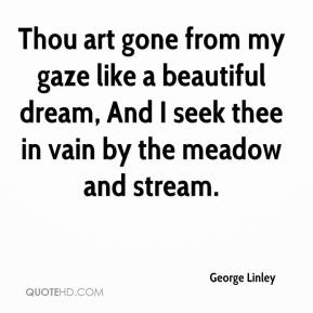 George Linley - Thou art gone from my gaze like a beautiful dream, And I seek thee in vain by the meadow and stream.