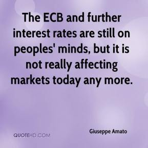Giuseppe Amato - The ECB and further interest rates are still on peoples' minds, but it is not really affecting markets today any more.