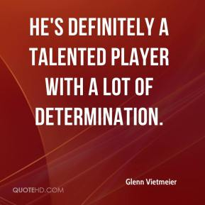 Glenn Vietmeier - He's definitely a talented player with a lot of determination.