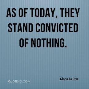 Gloria La Riva - As of today, they stand convicted of nothing.