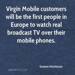 Graeme Hutchinson - Virgin Mobile customers will be the first people in Europe to watch real broadcast TV over their mobile phones.