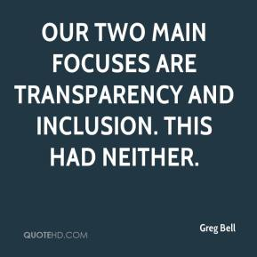 Greg Bell - Our two main focuses are transparency and inclusion. This had neither.