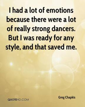 Greg Chapkis - I had a lot of emotions because there were a lot of really strong dancers. But I was ready for any style, and that saved me.