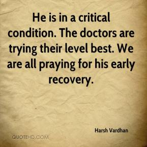 Harsh Vardhan - He is in a critical condition. The doctors are trying their level best. We are all praying for his early recovery.