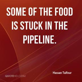 Hassan Taifour - Some of the food is stuck in the pipeline.