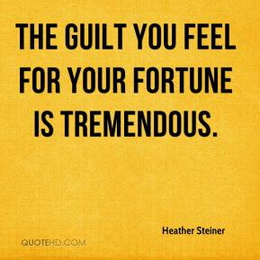 Heather Steiner - The guilt you feel for your fortune is tremendous.