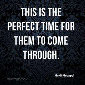 Heidi Kloeppel - This is the perfect time for them to come through.