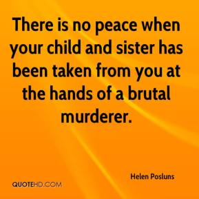 There is no peace when your child and sister has been taken from you at the hands of a brutal murderer.