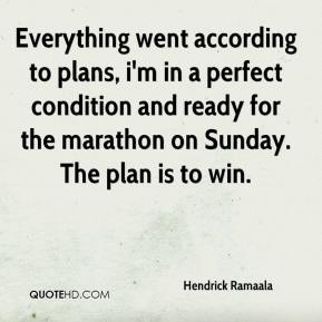 Hendrick Ramaala - Everything went according to plans, i'm in a perfect condition and ready for the marathon on Sunday. The plan is to win.