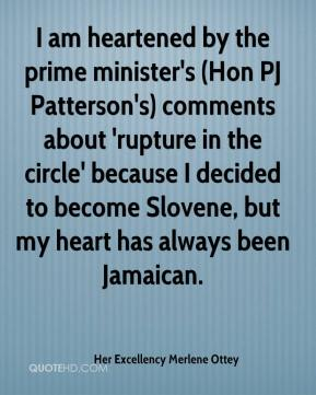 I am heartened by the prime minister's (Hon PJ Patterson's) comments about 'rupture in the circle' because I decided to become Slovene, but my heart has always been Jamaican.