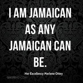 I am Jamaican as any Jamaican can be.