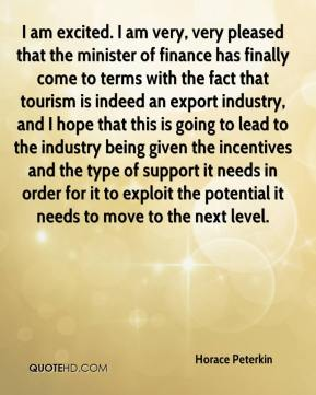 Horace Peterkin - I am excited. I am very, very pleased that the minister of finance has finally come to terms with the fact that tourism is indeed an export industry, and I hope that this is going to lead to the industry being given the incentives and the type of support it needs in order for it to exploit the potential it needs to move to the next level.