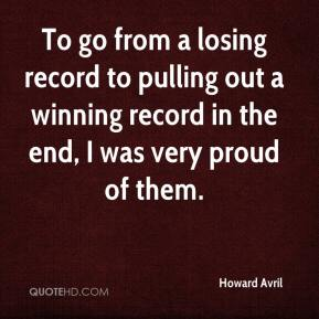 Howard Avril - To go from a losing record to pulling out a winning record in the end, I was very proud of them.